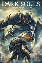Dark Souls: Legends of the Flame #2.1 by George Mann