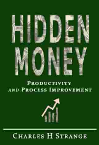 Hidden Money: Productivity and Process Improvement by Charles H Strange