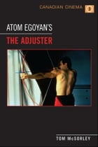 Atom Egoyan's 'The Adjuster' by Tom  McSorley