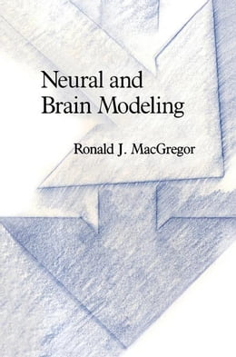Book Neural and Brain Modeling by MacGregor, Ronald