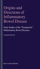 "Origins and Directions of Inflammatory Bowel Disease: Early Studies of the ""Nonspecific"" Inflammatory Bowel Diseases by Joseph B. Kirsner"
