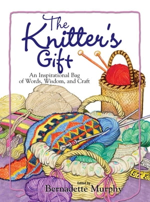 The Knitter's Gift An Inspirational Bag of Words, Wisdom, and Craft