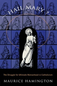 Hail Mary?: The Struggle for Ultimate Womanhood in