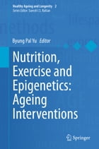 Nutrition, Exercise and Epigenetics: Ageing Interventions