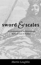 Sword and Scales: An Examination of the Relationship between Law and Politics