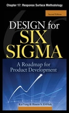 Design for Six Sigma, Chapter 17 - Response Surface Methodology by Kai Yang
