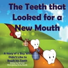 The Teeth that Looked for a New Mouth: A Story of a Boy Who Didn't Like to Brush his Teeth by Jill Jones