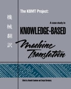 The KBMT Project: A Case Study in Knowledge-Based Machine Translation