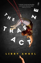 The Trapeze Act by Libby Angel