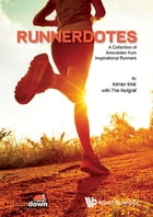 Runnerdotes: A Collection of Anecdotes from Inspirational Runners by Adrian Mok