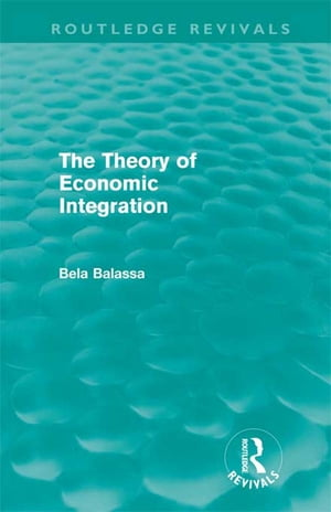 The Theory of Economic Integration (Routledge Revivals)