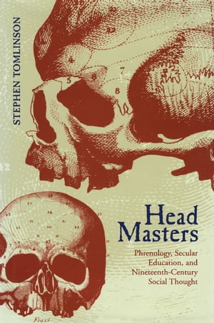 Head Masters Phrenology,  Secular Education,  and Nineteenth-Century Social Thought