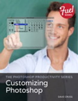 Book The Photoshop Productivity Series: Customizing Photoshop by Dave Cross