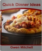 Quick Dinner Ideas: The Ultimate Guide for Healthy Dinner Recipes, Fast Dinner Ideas, Easy Lunch Recipes and More by Gwen Mitchell