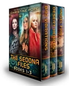 The Sedona Files: Books 1-3: Bad Vibrations, Desert Hearts, and Angel Fire by Christine Pope