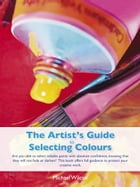 The Artist's Guide Selecting Colours by Michael Wilcox