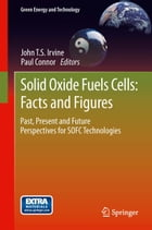 Solid Oxide Fuels Cells: Facts and Figures: Past Present and Future Perspectives for SOFC…