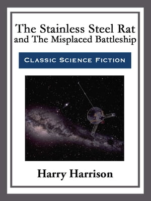 The Stainless Steel Rat and The Misplaced Battleship by Harry Harrison