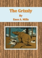 The Grizzly by Enos A. Mills
