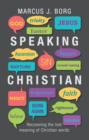 Speaking Christian Recovering the lost meaning of Christian words