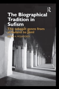 The Biographical Tradition in Sufism: The Tabaqat Genre from al-Sulami to Jami