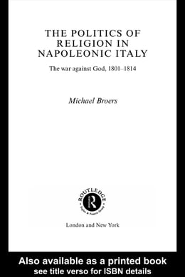 Book Politics and Religion in Napoleonic Italy: The War Against God, 1801-1814 by Broers, Michael