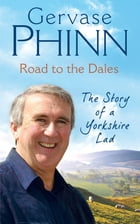 Road to the Dales: The Story of a Yorkshire Lad by Gervase Phinn