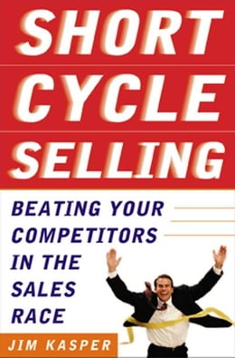Book Short Cycle Selling: Beating Your Competitors in the Sales Race by Kasper, Jim