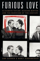 Furious Love: Elizabeth Taylor, Richard Burton, and the Marriage of the Century by Sam Kashner