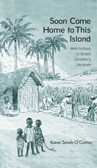 Soon Come Home to This Island: West Indians in British Children's Literature