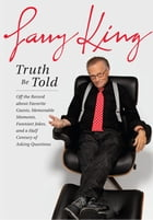 Truth Be Told by Larry King