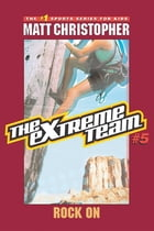 The Extreme Team #5: Rock On by Matt Christopher