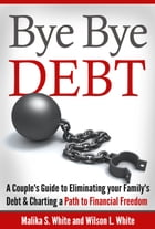 Bye Bye, Debt: A Couple's Guide to Eliminating Your Family's Debt and Charting a Path to Financial Freedom by Malika White