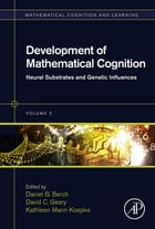 Development of Mathematical Cognition: Neural Substrates and Genetic Influences by Daniel B. Berch