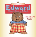 Edward Almost Goes to School: Read-Aloud Edition by Rosemary Wells