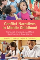 Conflict Narratives in Middle Childhood: The Social, Emotional, and Moral Significance of Story-Sharing by Marsha D. Walton