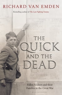 The Quick and the Dead: Fallen Soldiers and Their Families in the Great War: Fallen Soldiers and…
