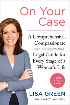 On Your Case A Comprehensive,  Compassionate (and Only Slightly Bossy) Legal Guide for Every Stage of a Woman's Life