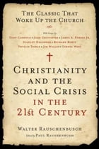 Christianity and the Social Crisis in the 21st Century: The Classic That Woke Up the Church by Walter Rauschenbusch