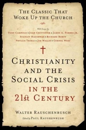 Christianity and the Social Crisis in the 21st Century The Classic That Woke Up the Church