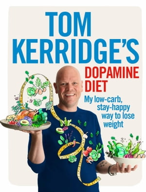 Tom Kerridge's Dopamine Diet My low-carb,  stay-happy way to lose weight