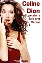 Celine Dion: Superstar's Life and Career by Philip Ross