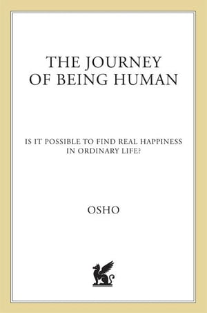The Journey of Being Human Is It Possible to Find Real Happiness in Ordinary Life?