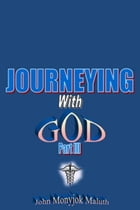 Journeying with God Part III by John Monyjok Maluth