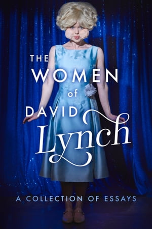 The Women of David Lynch: A Collection of Essays by Scott Ryan