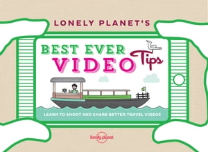 Lonely Planet's Best Ever Video Tips + Video