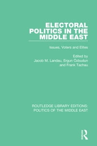 Electoral Politics in the Middle East: Issues, Voters and Elites