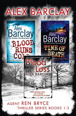 Book Agent Ren Bryce Thriller Series Books 1-3: Blood Runs Cold, Time of Death, Blood Loss by Alex Barclay