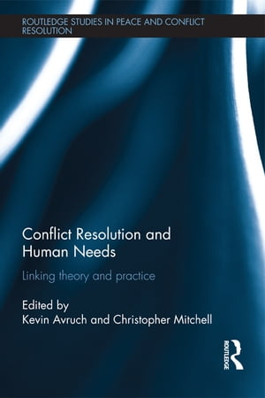 Conflict Resolution and Human Needs Linking Theory and Practice