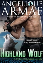 Highland Wolf (Shifters of Dundaire 4) by Angelique Armae